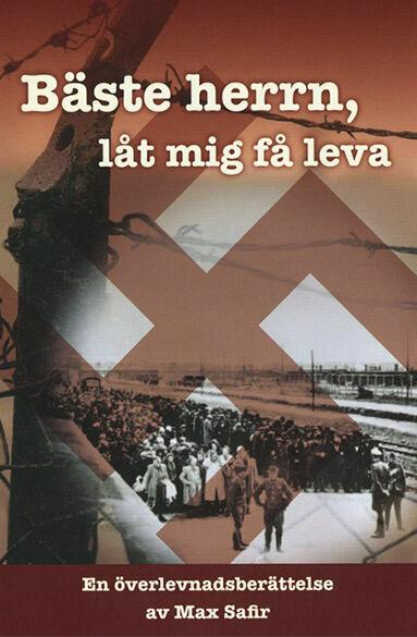 Max Safir: Bäste herrn, låt mig få leva [bok]