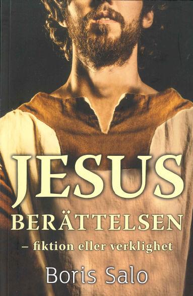 Boris Salo: Jesusberättelsen - fiktion eller verklighet [Bok]