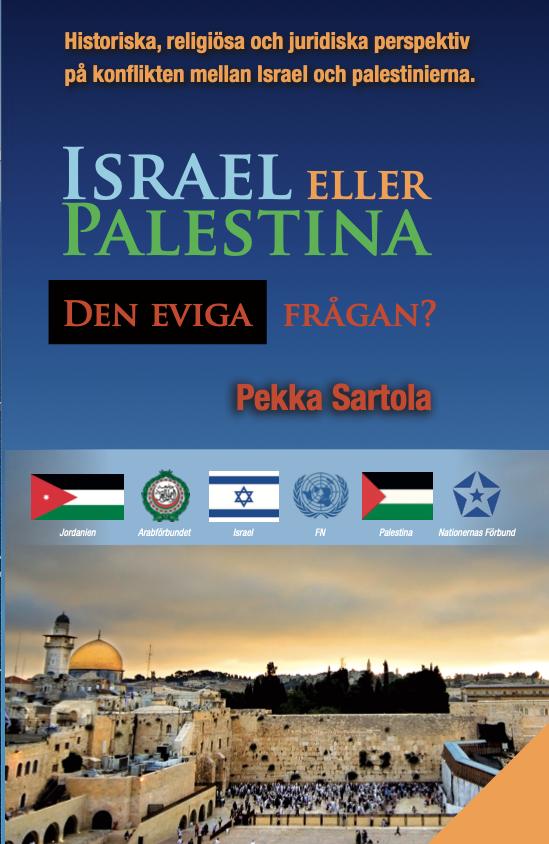 Pekka Sartola: Israel eller Palestina, den eviga frågan? [Bok]