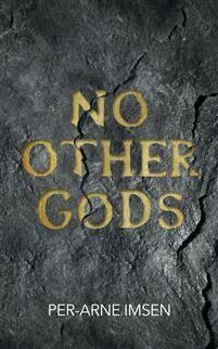 Per-Arne Imsen: No other gods [bok]